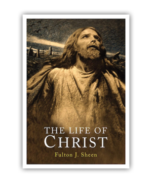 The Life of Christ - Fulton Sheen